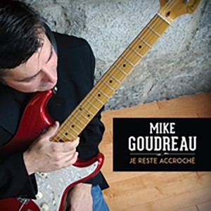 Mike Goudreau – Je Reste Accroché